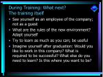 during training what next the training itself