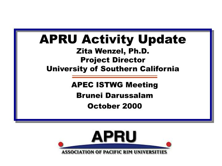 apru activity update zita wenzel ph d project director university of southern california n.