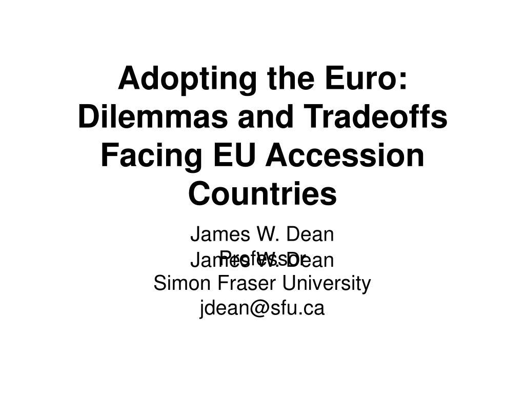 adopting the euro dilemmas and tradeoffs facing eu accession countries james w dean l.