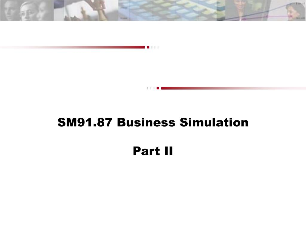 sm91 87 business simulation part ii l.