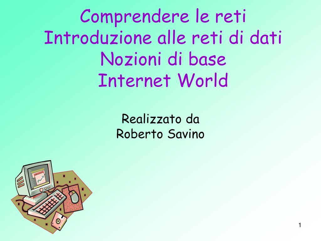 comprendere le reti introduzione alle reti di dati nozioni di base internet world l.