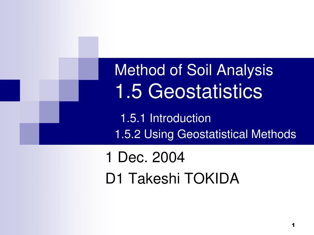 method of soil analysis 1 5 geostatistics 1 5 1 introduction 1 5 2 using geostatistical methods l.
