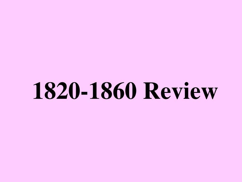 1820 1860 review l.