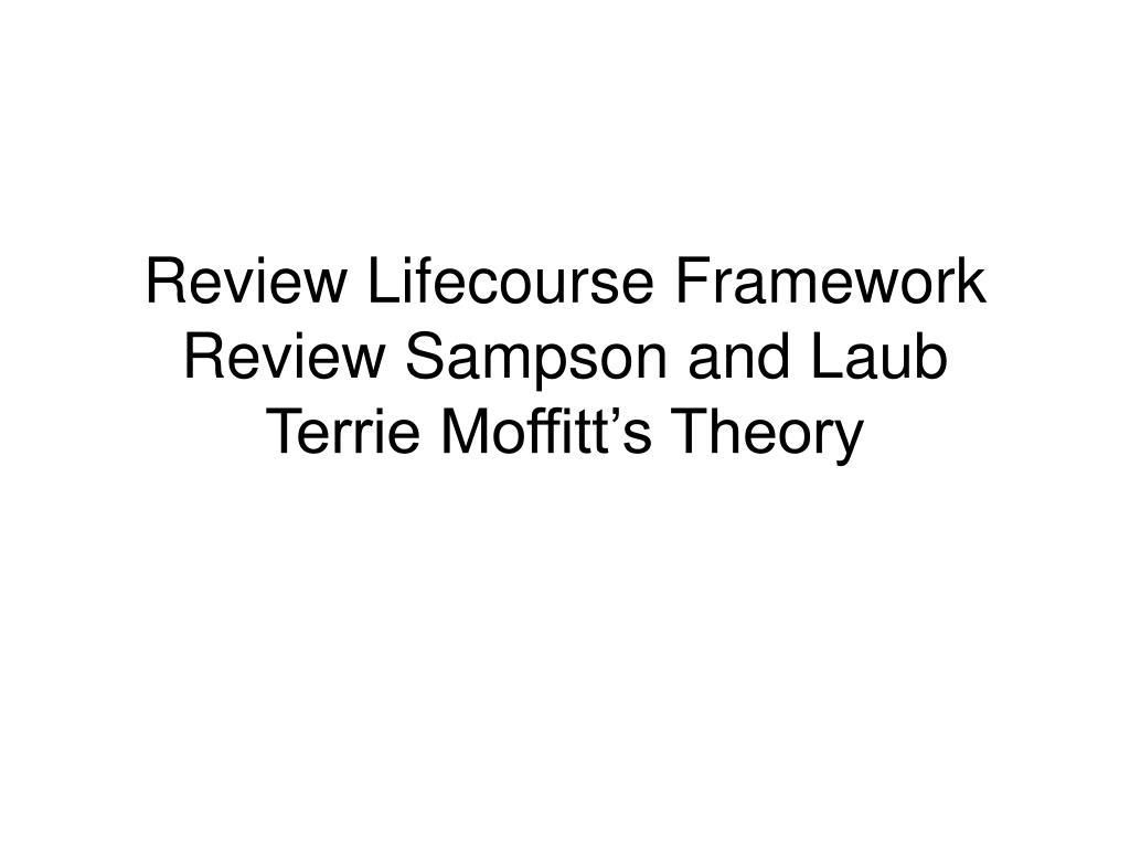 review lifecourse framework review sampson and laub terrie moffitt s theory l.