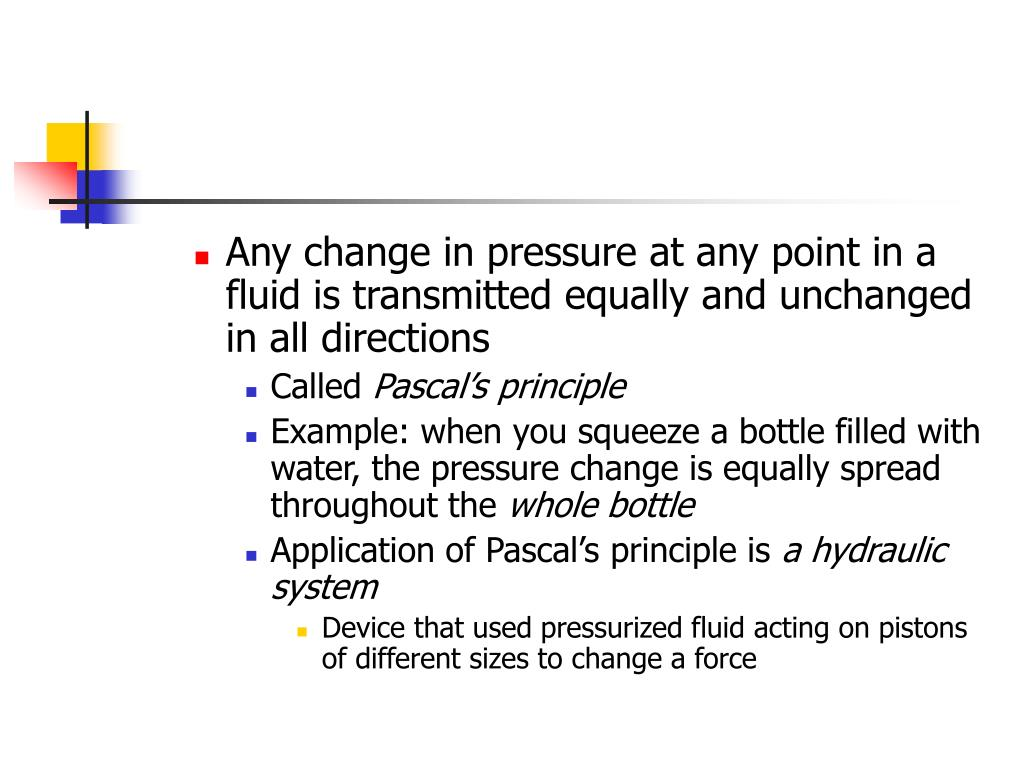 Any change in pressure at any point in a fluid is transmitted equally and unchanged in all directions