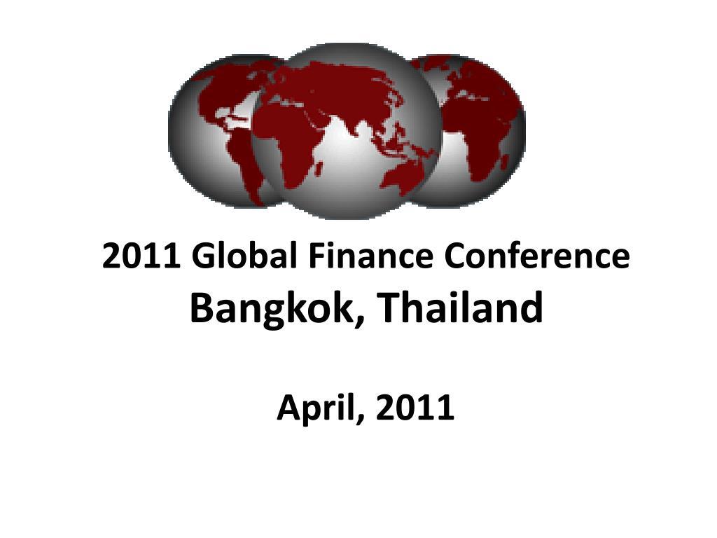 2011 global finance conference bangkok thailand april 2011 l.