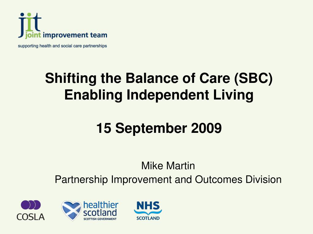 shifting the balance of care sbc enabling independent living 15 september 2009 l.