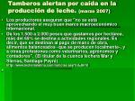tamberos alertan por ca da en la producci n de leche marzo 2007
