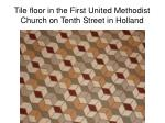 tile floor in the first united methodist church on tenth street in holland
