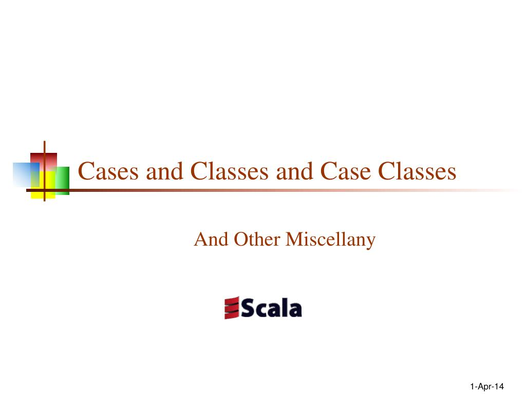 cases and classes and case classes l.