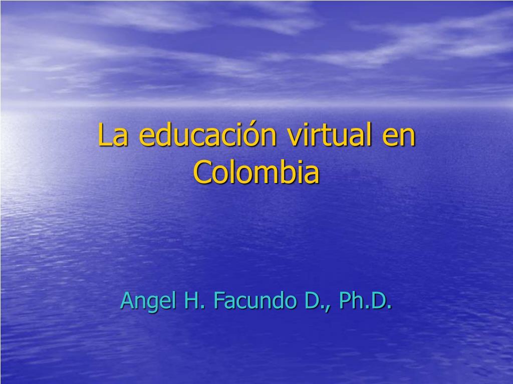 la educaci n virtual en colombia l.