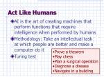 act like humans
