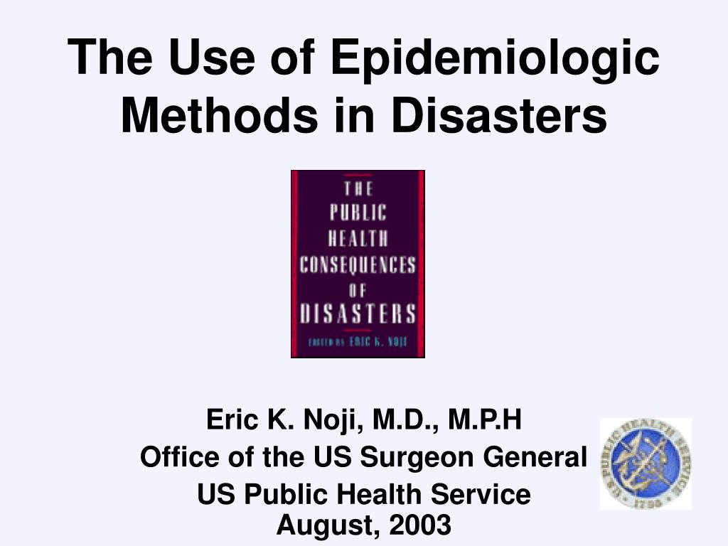 the use of epidemiologic methods in disasters l.