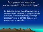 para prevenir o retrasar el comienzo de la diabetes de tipo 2