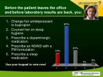 before the patient leaves the office and before laboratory results are back you