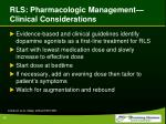 rls pharmacologic management clinical considerations