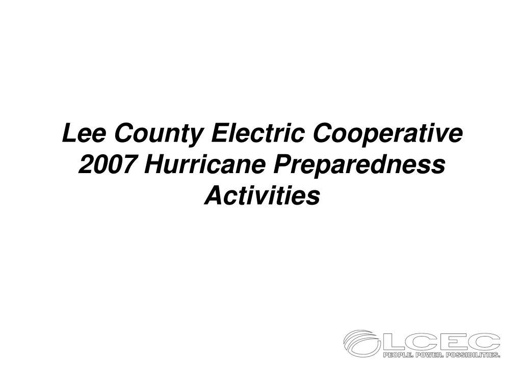 lee county electric cooperative 2007 hurricane preparedness activities l.
