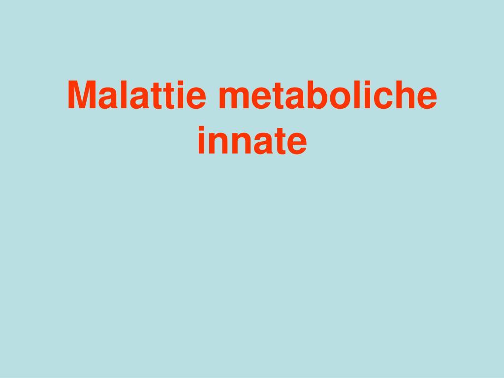 malattie metaboliche innate l.