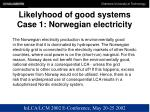 likelyhood of good systems case 1 norwegian electricity