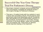 successful one year gene therapy trial for parkinson s disease