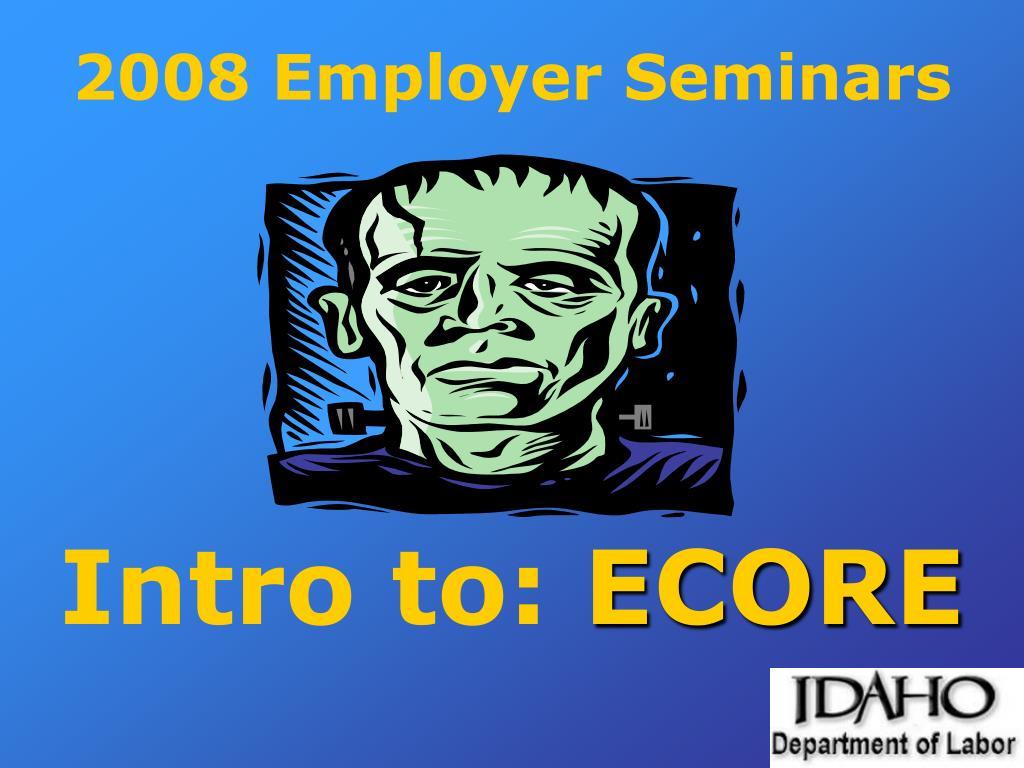 2008 employer seminars intro to ecore l.