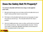 does the safety belt fit properly22