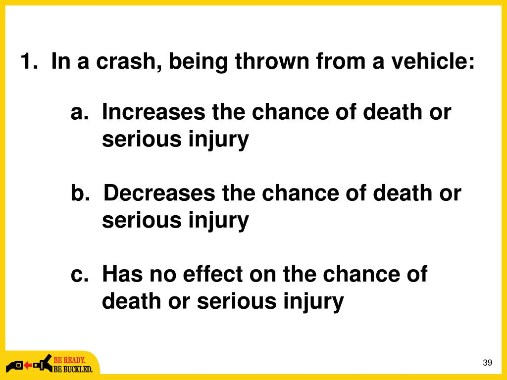 1.  In a crash, being thrown from a vehicle: