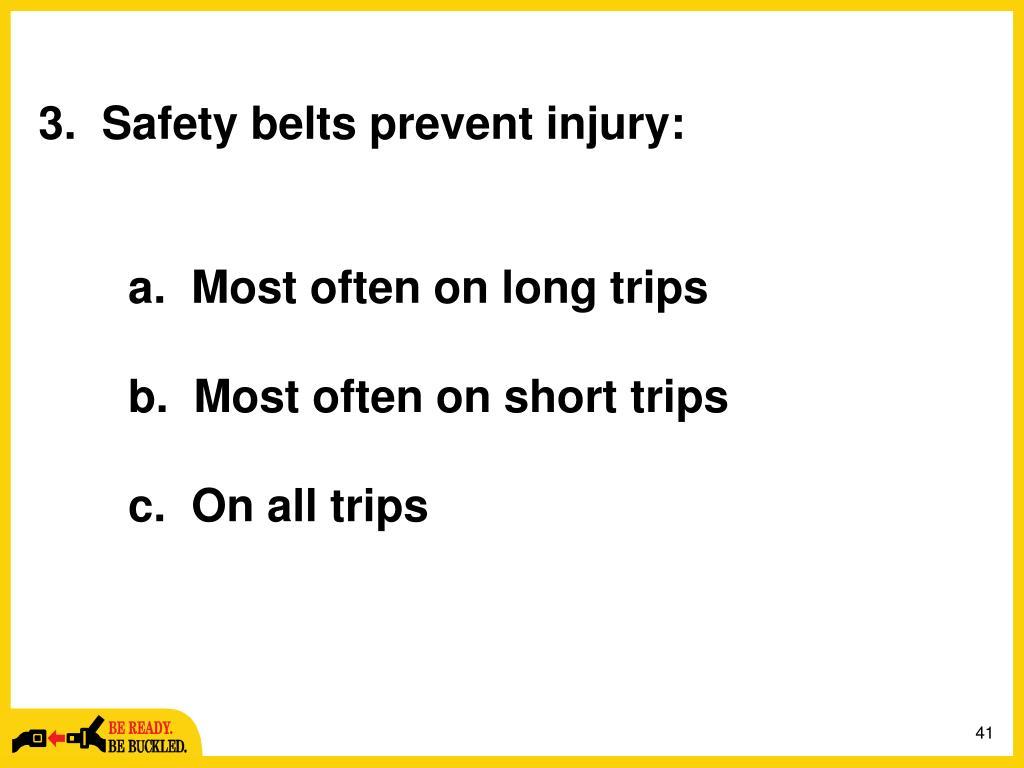 3.  Safety belts prevent injury: