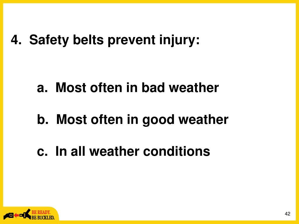 4.  Safety belts prevent injury: