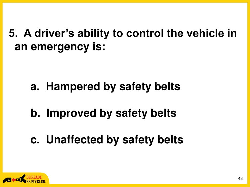 5.  A driver's ability to control the vehicle in