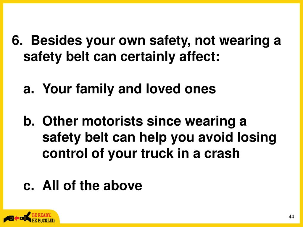 6.  Besides your own safety, not wearing a safety belt can certainly affect: