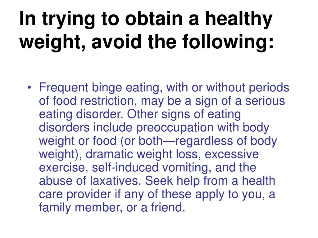 In trying to obtain a healthy weight, avoid the following: