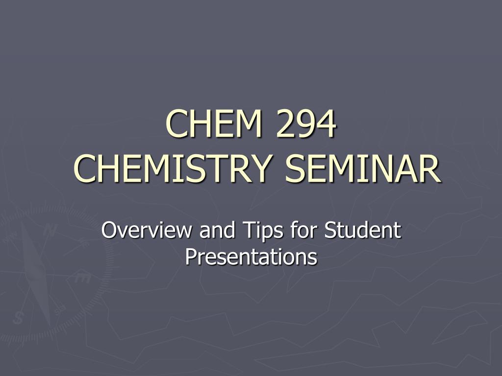 chem 294 chemistry seminar l.