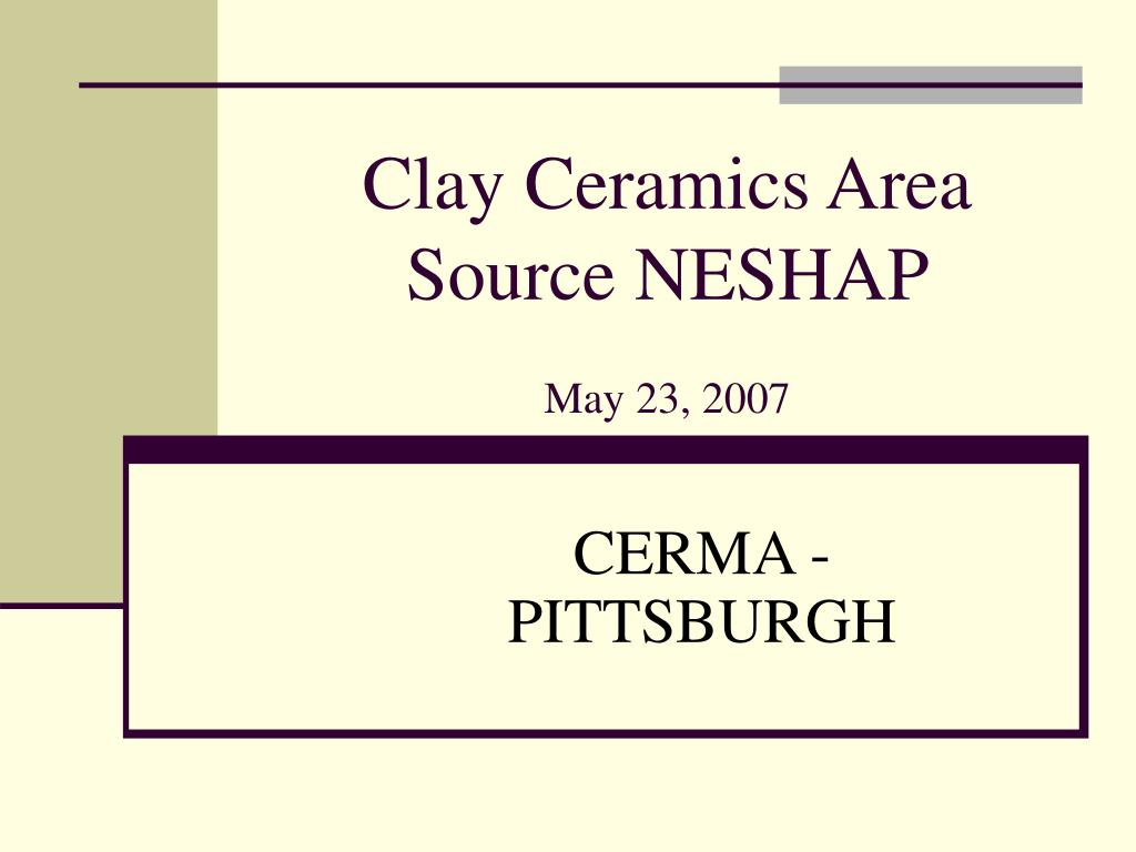 clay ceramics area source neshap may 23 2007 l.