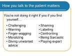 how you talk to the patient matters