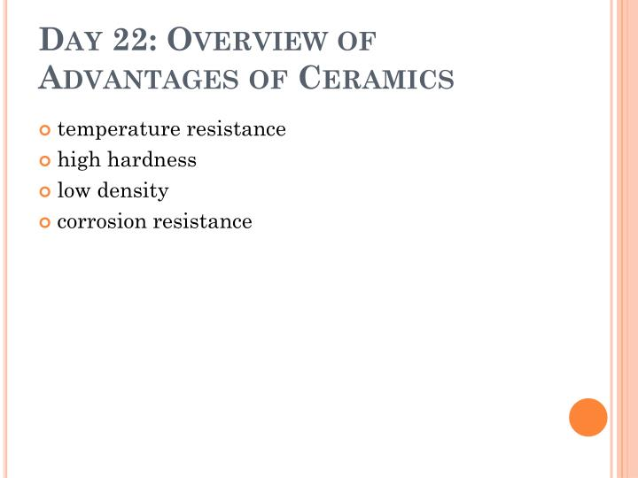 day 22 overview of advantages of ceramics n.