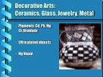 decorative arts ceramics glass jewelry metal