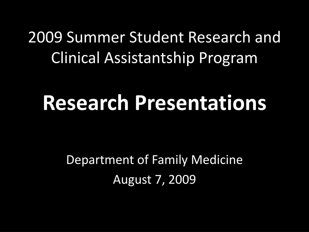 2009 summer student research and clinical assistantship program research presentations l.