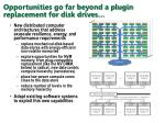 opportunities go far beyond a plugin replacement for disk drives