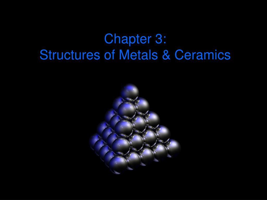 chapter 3 structures of metals ceramics l.