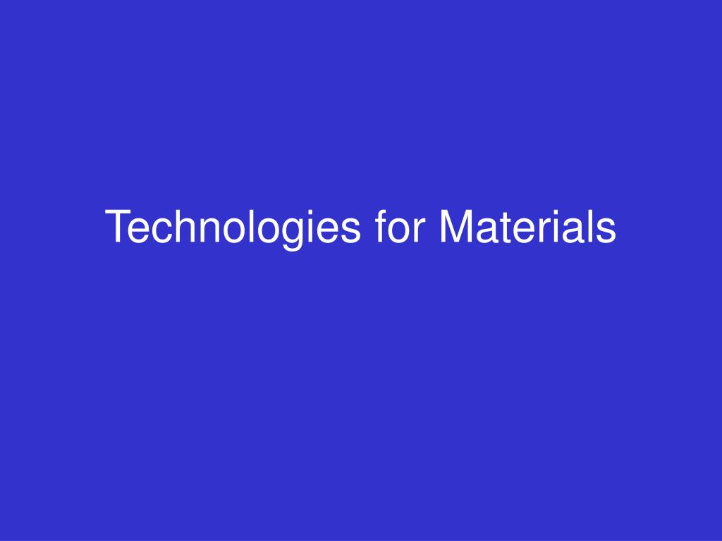 technologies for materials l.