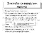 terminales con interfaz por memoria