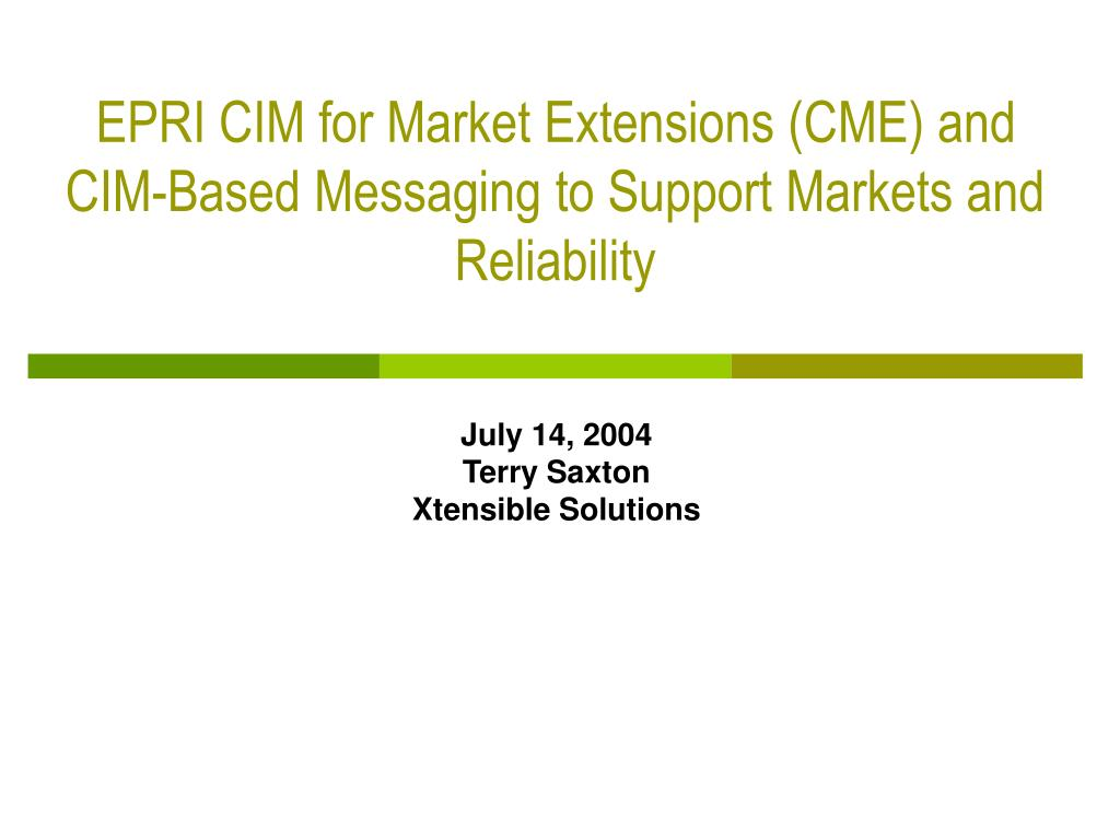 epri cim for market extensions cme and cim based messaging to support markets and reliability l.