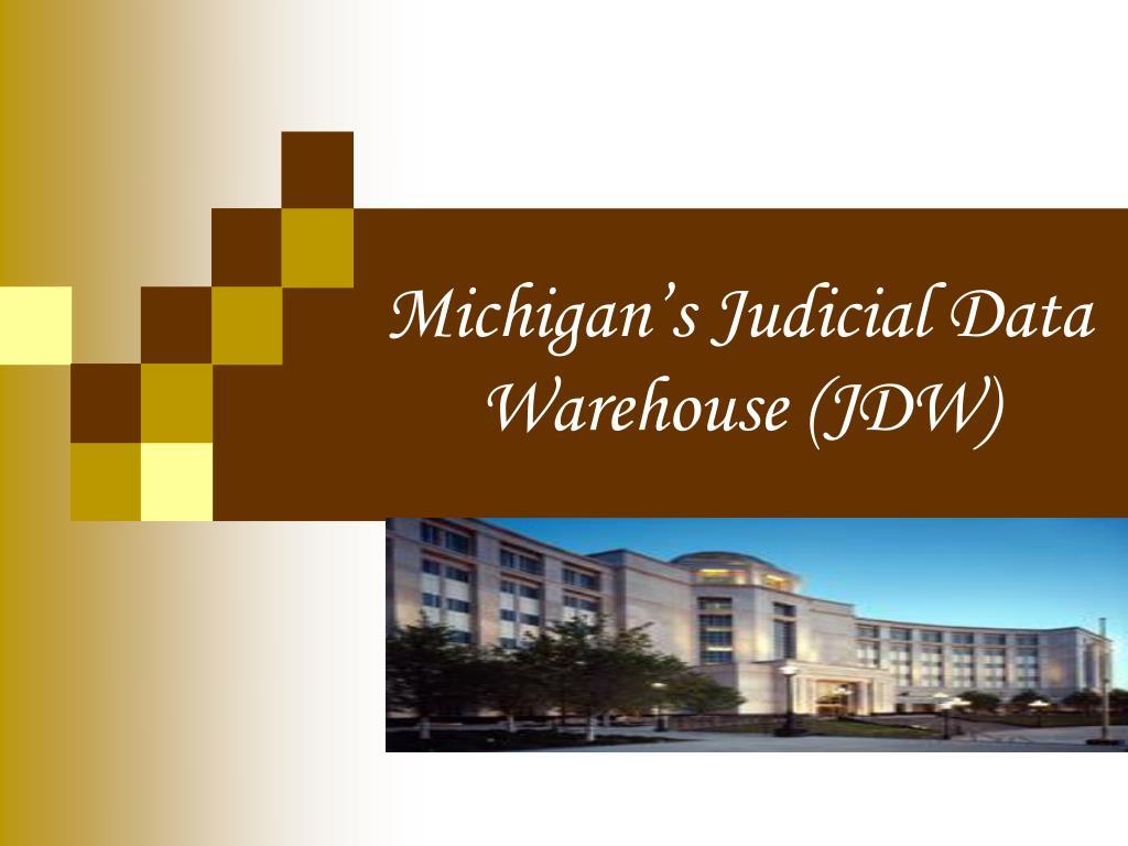 michigan s judicial data warehouse jdw l.