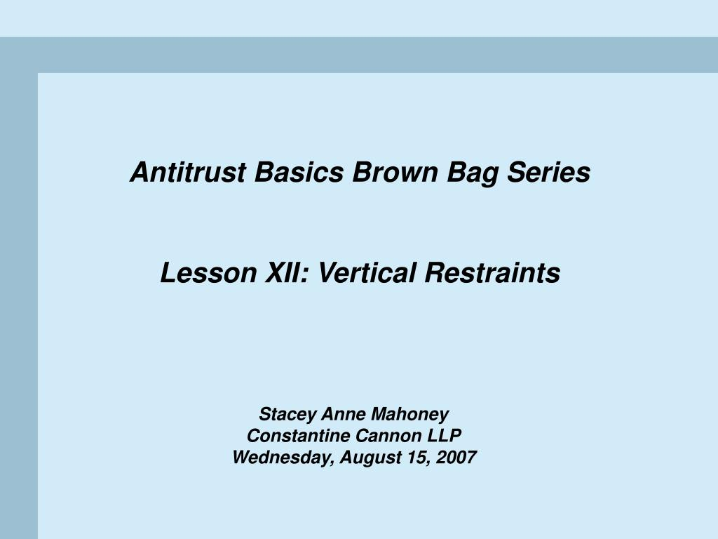 antitrust basics brown bag series lesson xii vertical restraints l.