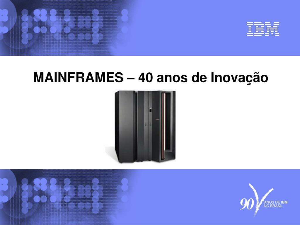 mainframes 40 anos de inova o l.