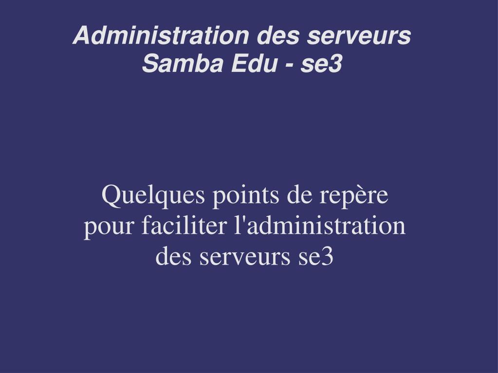 quelques points de rep re pour faciliter l administration des serveurs se3 l.