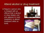 attend alcohol or drug treatment