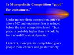 is monopolistic competition good for consumers