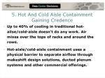 5 hot and cold aisle containment gaining credence